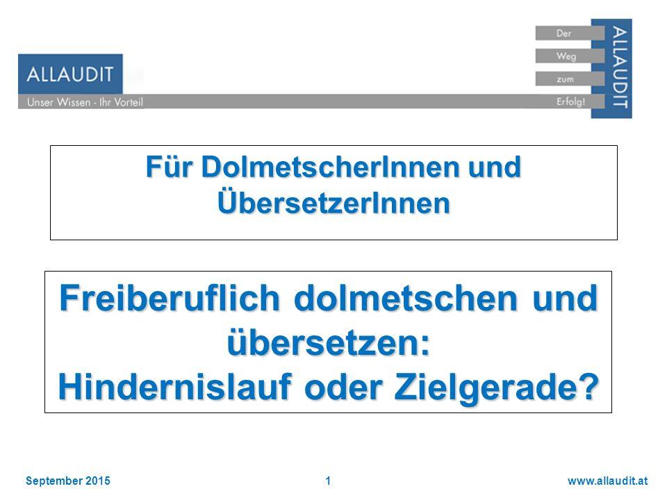 www.allaudit.atSeptember 20151 Für DolmetscherInnen und ÜbersetzerInnen Freiberuflich dolmetschen und übersetzen: Hindernislauf oder Zielgerade?