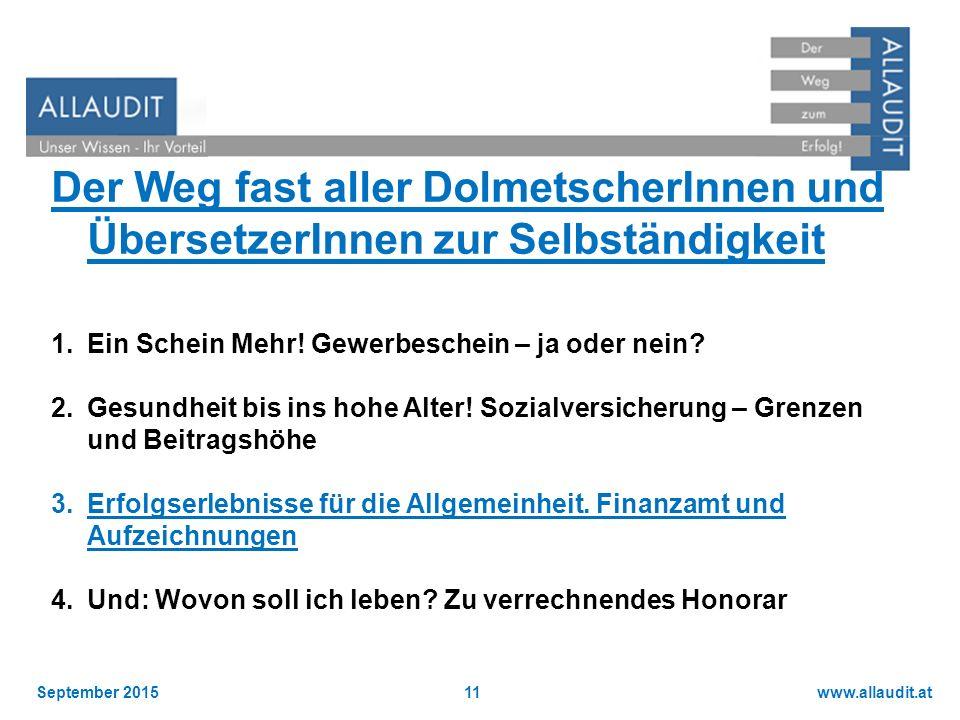 www.allaudit.atSeptember 201511 Der Weg fast aller DolmetscherInnen und ÜbersetzerInnen zur Selbständigkeit 1.Ein Schein Mehr! Gewerbeschein – ja oder