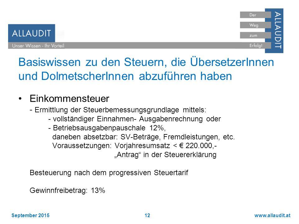 www.allaudit.atSeptember 201512 Basiswissen zu den Steuern, die ÜbersetzerInnen und DolmetscherInnen abzuführen haben Einkommensteuer - Ermittlung der