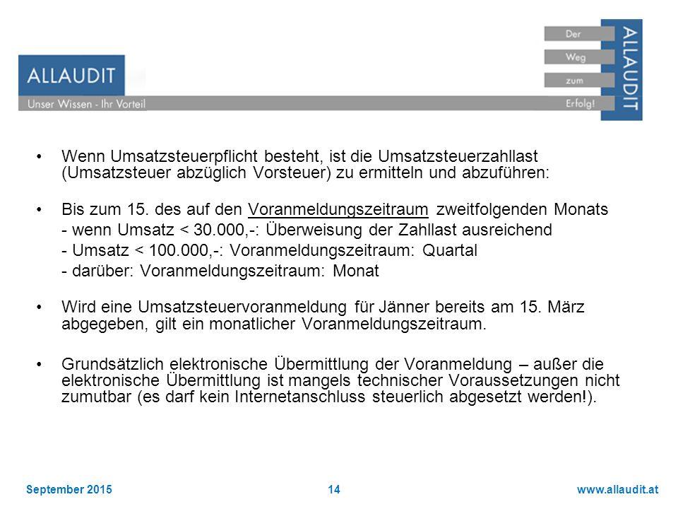 www.allaudit.atSeptember 201514 Wenn Umsatzsteuerpflicht besteht, ist die Umsatzsteuerzahllast (Umsatzsteuer abzüglich Vorsteuer) zu ermitteln und abz