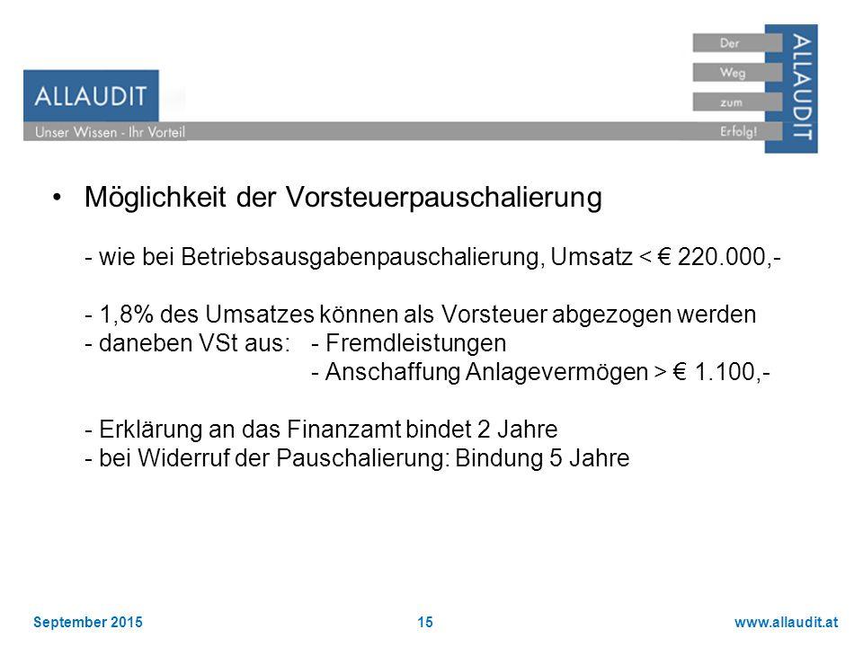 www.allaudit.atSeptember 201515 Möglichkeit der Vorsteuerpauschalierung - wie bei Betriebsausgabenpauschalierung, Umsatz < € 220.000,- - 1,8% des Umsa