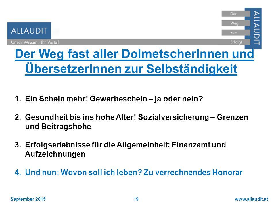 www.allaudit.atSeptember 201519 Der Weg fast aller DolmetscherInnen und ÜbersetzerInnen zur Selbständigkeit 1.Ein Schein mehr! Gewerbeschein – ja oder