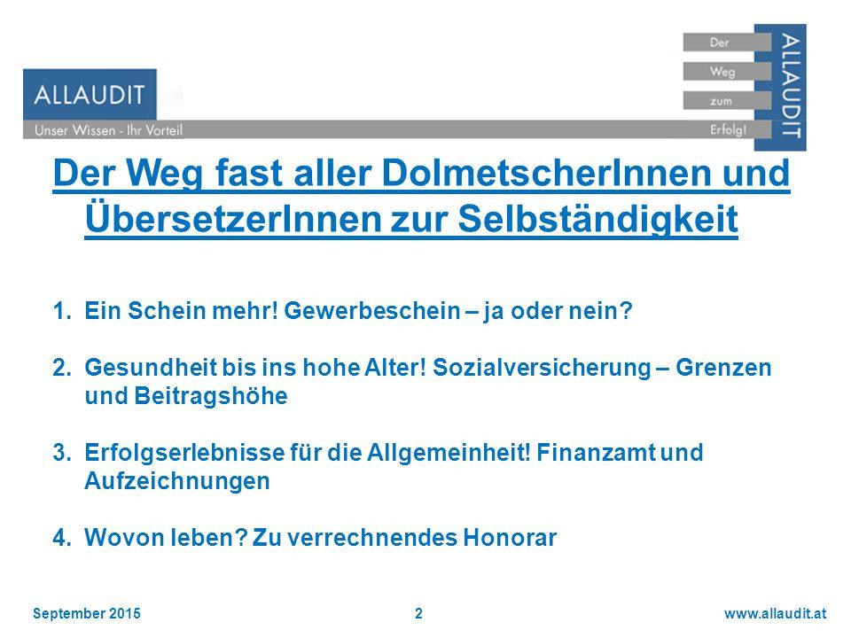 www.allaudit.atSeptember 20153 Anlaufstellen Finanzamt –www.bmf.gv.atwww.bmf.gv.at Sozialversicherungsanstalt der gewerblichen Wirtschaft –http://esv-sva.sozvers.athttp://esv-sva.sozvers.at Wirtschaftskammer auch im Zusammenhang mit dem Neugründungs-Förderungsgesetz- NeuFöG –www.wko.atwww.wko.at Gewerbebehörde – Gewerbeberechtigung
