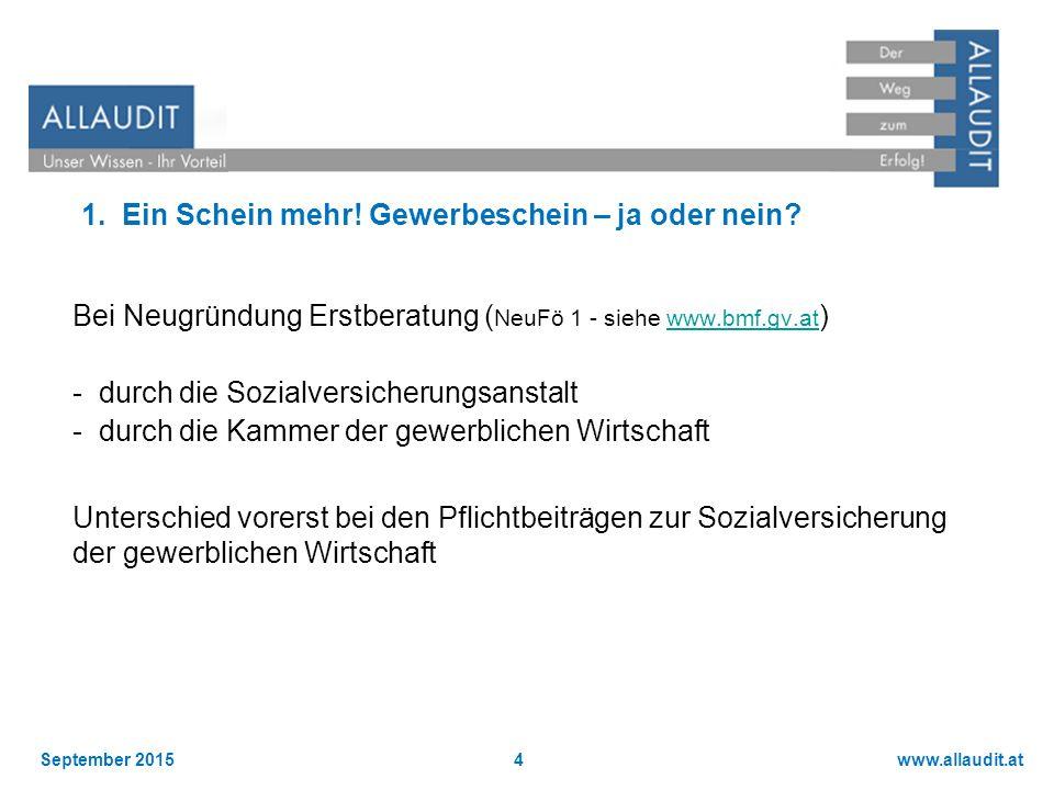 www.allaudit.atSeptember 20154 1. Ein Schein mehr! Gewerbeschein – ja oder nein? Bei Neugründung Erstberatung ( NeuFö 1 - siehe www.bmf.gv.at )www.bmf