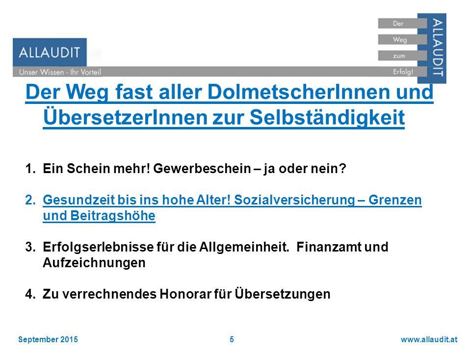 www.allaudit.atSeptember 20155 Der Weg fast aller DolmetscherInnen und ÜbersetzerInnen zur Selbständigkeit 1.Ein Schein mehr! Gewerbeschein – ja oder