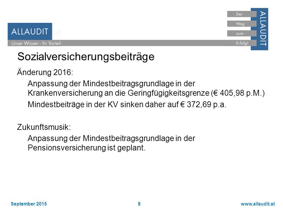 www.allaudit.atSeptember 20159 Ausnahmen von der Pflichtversicherung Neue Selbständige: Bei Unterschreiten der jeweiligen Versicherungsgrenzen (4.871,76 bzw.
