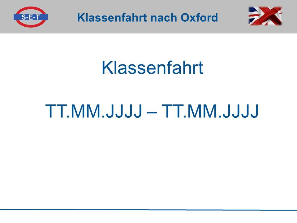 Klassenfahrt nach Oxford Klassenfahrt TT.MM.JJJJ – TT.MM.JJJJ