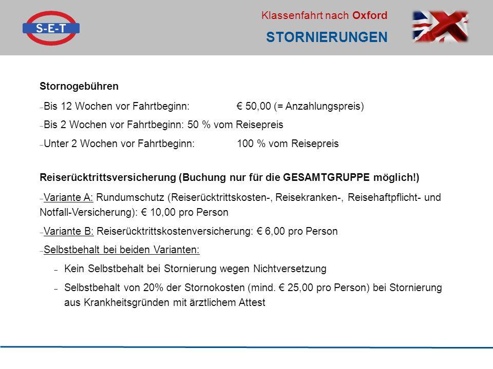 Klassenfahrt nach Oxford STORNIERUNGEN Stornogebühren  Bis 12 Wochen vor Fahrtbeginn: € 50,00 (= Anzahlungspreis)  Bis 2 Wochen vor Fahrtbeginn: 50
