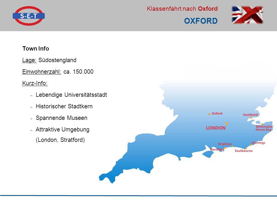Klassenfahrt nach Oxford OXFORD Town Info Lage: Südostengland Einwohnerzahl: ca. 150.000 Kurz-Info:  Lebendige Universitätsstadt  Historischer Stadt