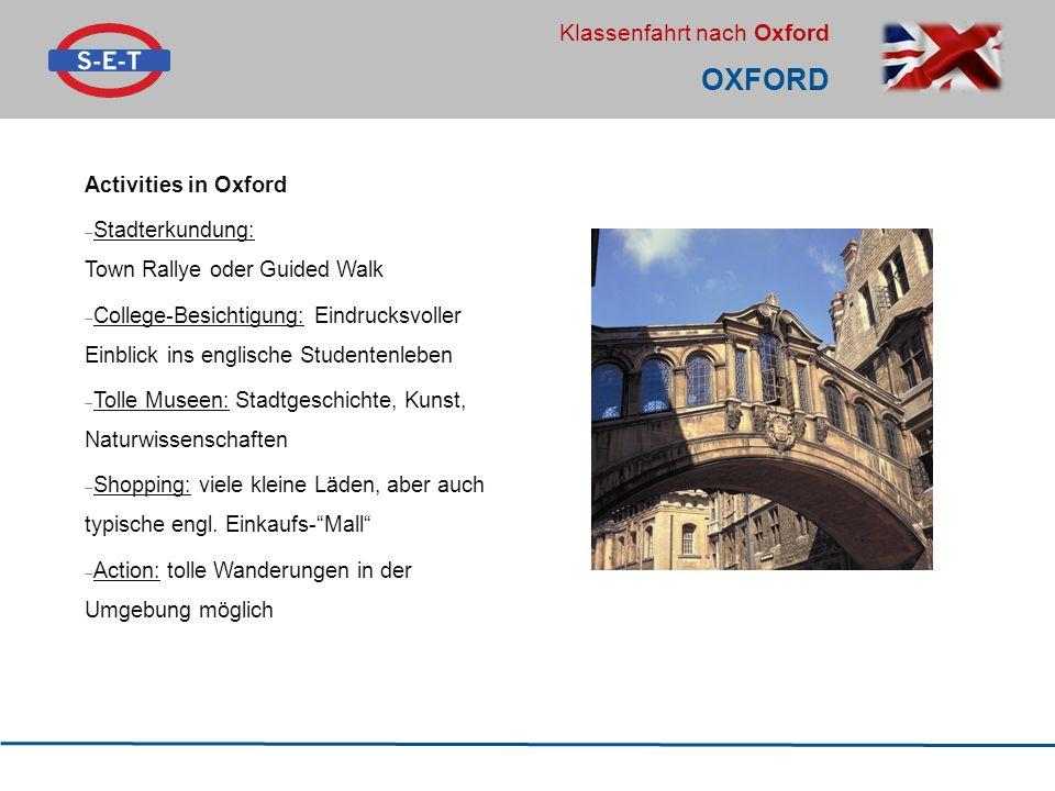 Klassenfahrt nach Oxford OXFORD Activities in Oxford  Stadterkundung: Town Rallye oder Guided Walk  College-Besichtigung: Eindrucksvoller Einblick i