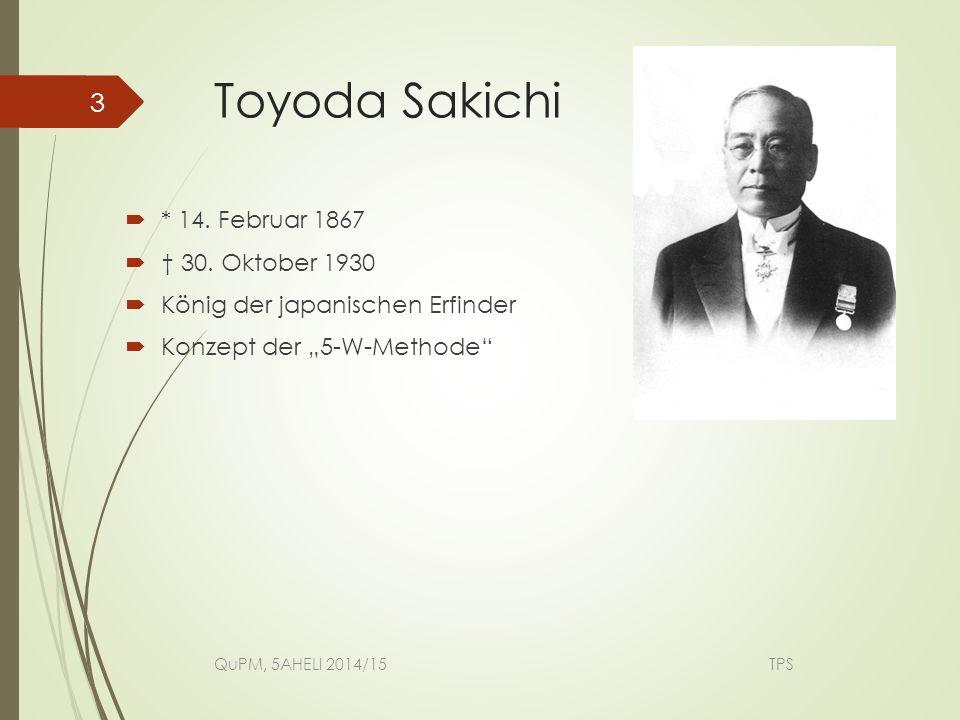 """Toyoda Sakichi  * 14. Februar 1867  † 30. Oktober 1930  König der japanischen Erfinder  Konzept der """"5-W-Methode"""" QuPM, 5AHELI 2014/15 TPS 3"""