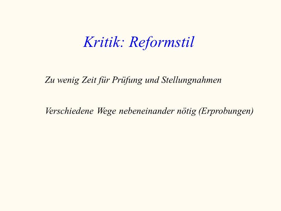Zu wenig Zeit für Prüfung und Stellungnahmen Kritik: Reformstil Verschiedene Wege nebeneinander nötig (Erprobungen)