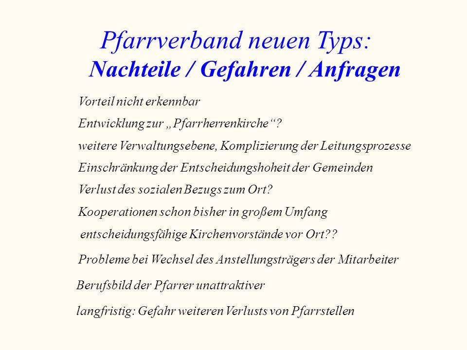 """Pfarrverband neuen Typs: Nachteile / Gefahren / Anfragen Vorteil nicht erkennbar Entwicklung zur """"Pfarrherrenkirche""""? weitere Verwaltungsebene, Kompli"""
