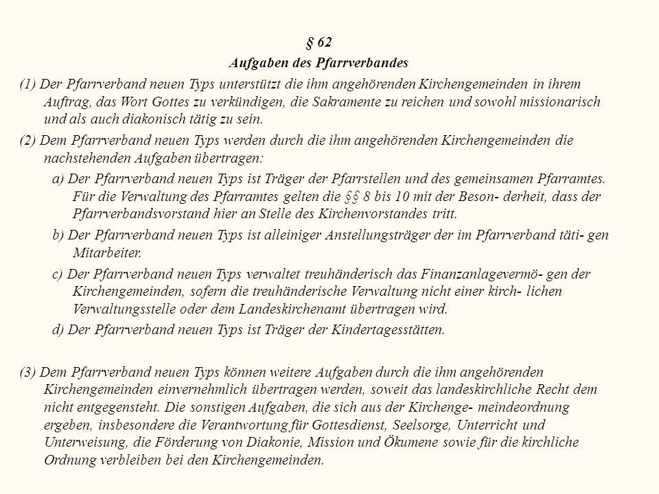 § 62 Aufgaben des Pfarrverbandes (1) Der Pfarrverband neuen Typs unterstützt die ihm angehörenden Kirchengemeinden in ihrem Auftrag, das Wort Gottes z