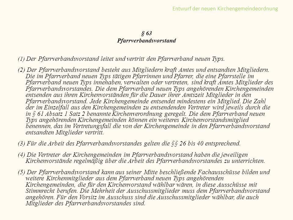 § 63 Pfarrverbandsvorstand (1) Der Pfarrverbandsvorstand leitet und vertritt den Pfarrverband neuen Typs. (2) Der Pfarrverbandsvorstand besteht aus Mi
