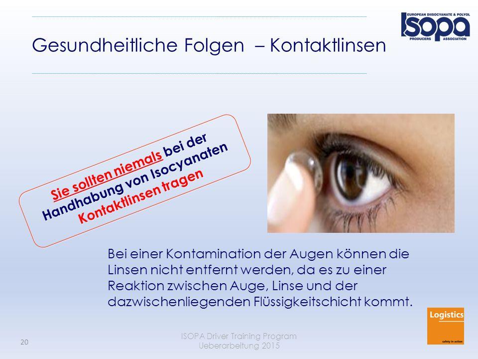 ISOPA Driver Training Program Ueberarbeitung 2015 20 Gesundheitliche Folgen – Kontaktlinsen Bei einer Kontamination der Augen können die Linsen nicht
