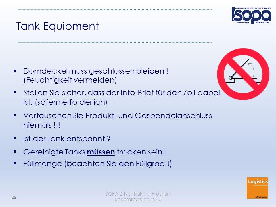 ISOPA Driver Training Program Ueberarbeitung 2015 29 Tank Equipment  Domdeckel muss geschlossen bleiben ! (Feuchtigkeit vermeiden)  Stellen Sie sich
