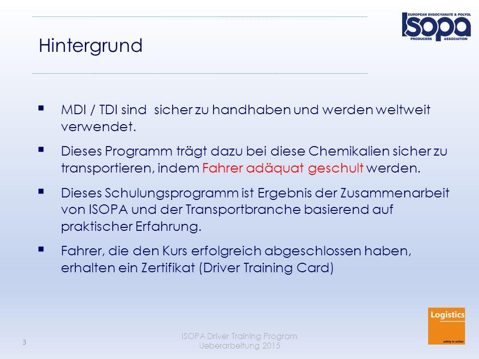 ISOPA Driver Training Program Ueberarbeitung 2015 3 Hintergrund  MDI / TDI sind sicher zu handhaben und werden weltweit verwendet.  Dieses Programm