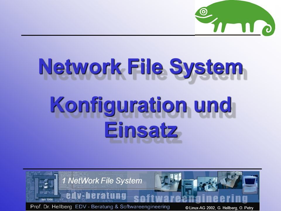 © Linux-AG 2002, G. Hellberg, O. Petry 1 NetWork File System Network File System Konfiguration und Einsatz Network File System Konfiguration und Einsa
