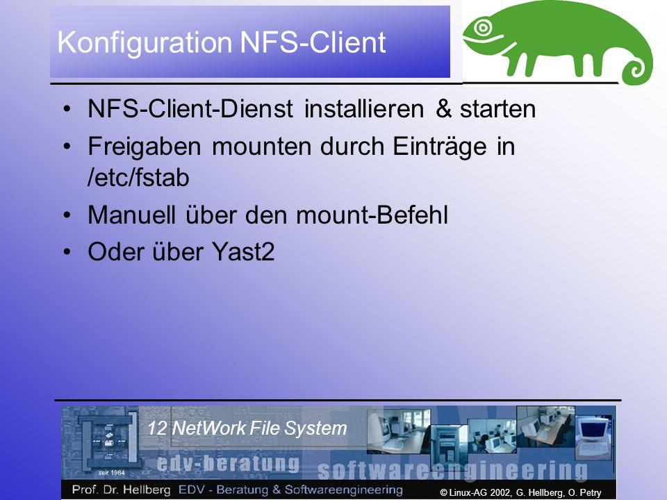 © Linux-AG 2002, G. Hellberg, O. Petry 12 NetWork File System Konfiguration NFS-Client NFS-Client-Dienst installieren & starten Freigaben mounten durc