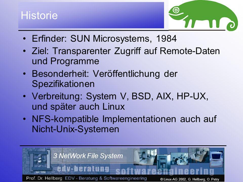 © Linux-AG 2002, G. Hellberg, O. Petry 3 NetWork File System Historie Erfinder: SUN Microsystems, 1984 Ziel: Transparenter Zugriff auf Remote-Daten un