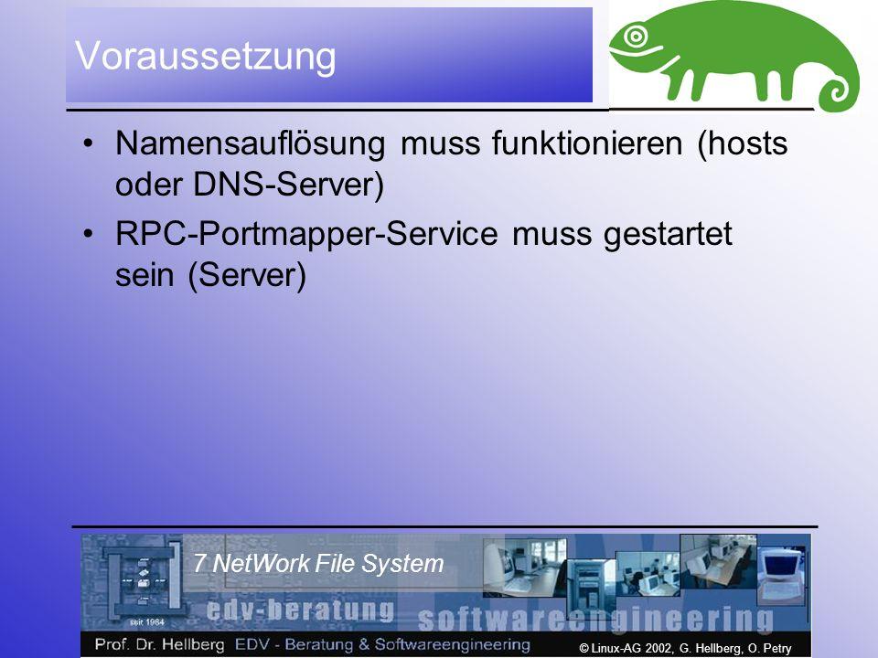 © Linux-AG 2002, G. Hellberg, O. Petry 7 NetWork File System Voraussetzung Namensauflösung muss funktionieren (hosts oder DNS-Server) RPC-Portmapper-S
