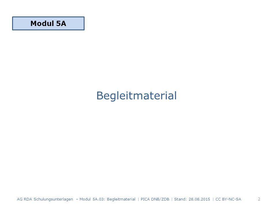 Begleitmaterial Modul 5A 2 AG RDA Schulungsunterlagen – Modul 5A.03: Begleitmaterial | PICA DNB/ZDB | Stand: 28.08.2015 | CC BY-NC-SA