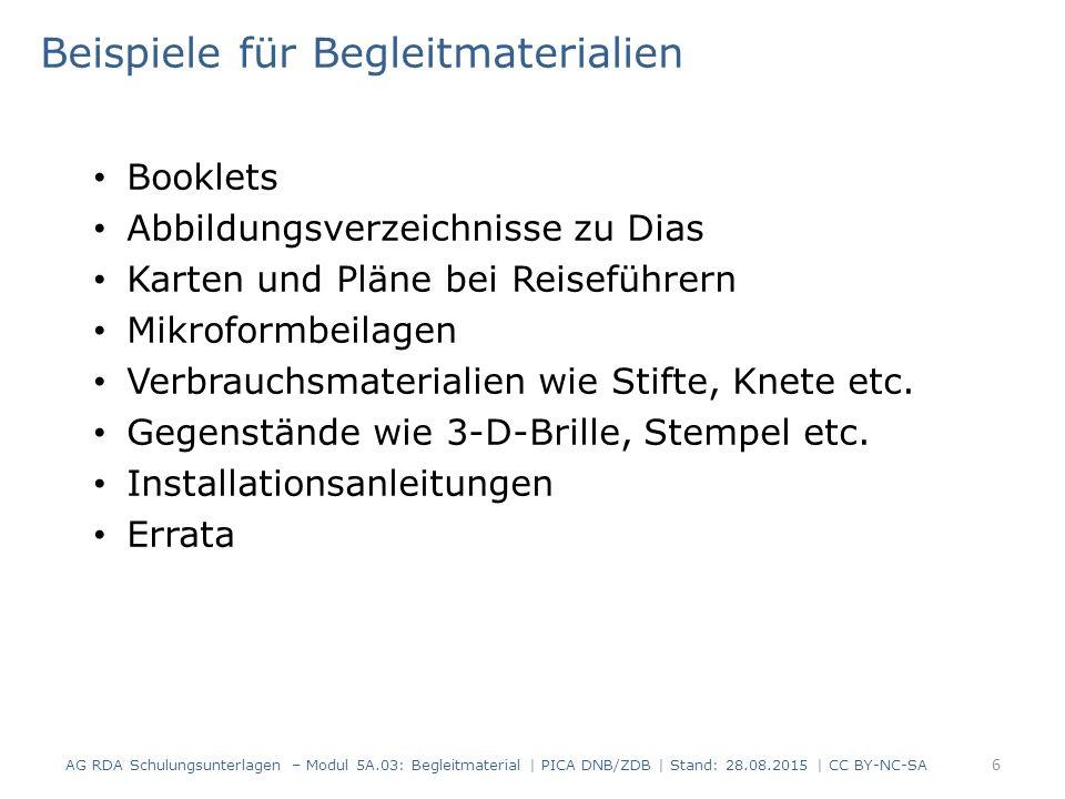 Beispiele für Begleitmaterialien Booklets Abbildungsverzeichnisse zu Dias Karten und Pläne bei Reiseführern Mikroformbeilagen Verbrauchsmaterialien wie Stifte, Knete etc.