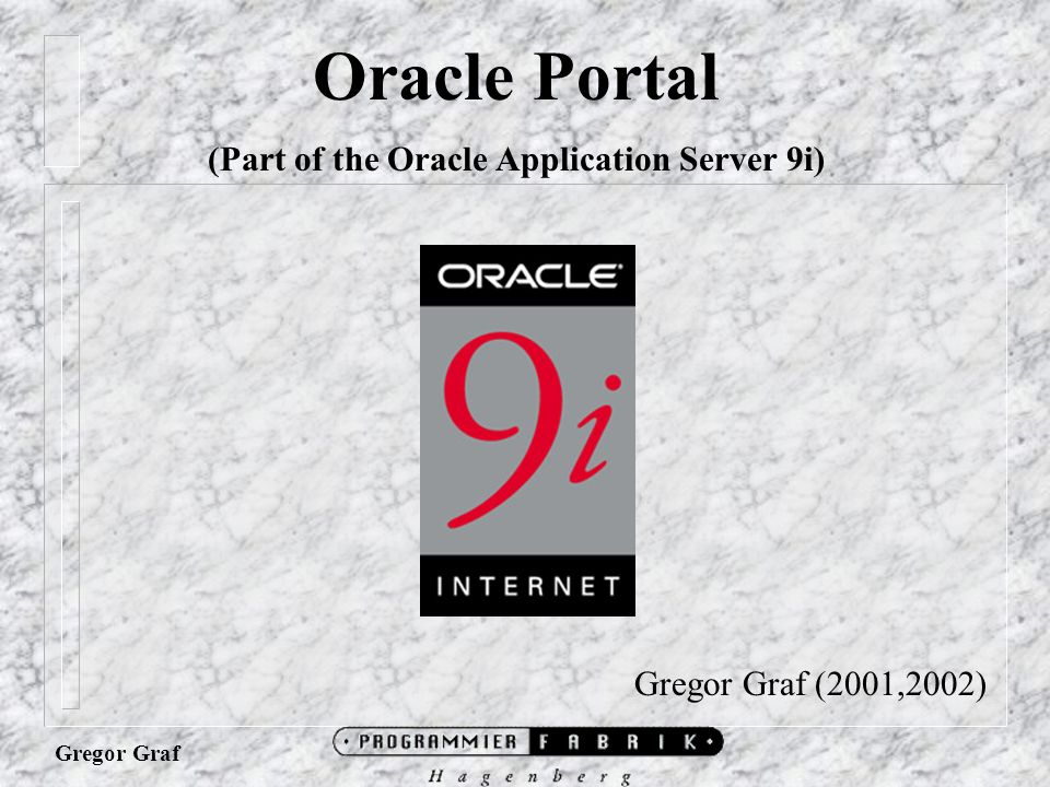 "Gregor Graf ""Oracle9i Application Server Portal (Oracle9iAS Portal) is a browser-based software environment for building and deploying company portals First of all: What is Oracle Portal."