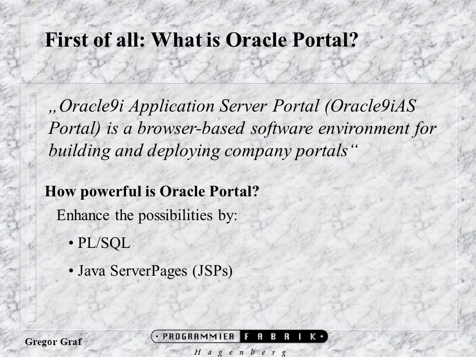 "Gregor Graf ""Oracle9i Application Server Portal (Oracle9iAS Portal) is a browser-based software environment for building and deploying company portals"