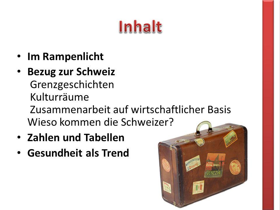 Im Rampenlicht Bezug zur Schweiz Grenzgeschichten Kulturräume Zusammenarbeit auf wirtschaftlicher Basis Wieso kommen die Schweizer.