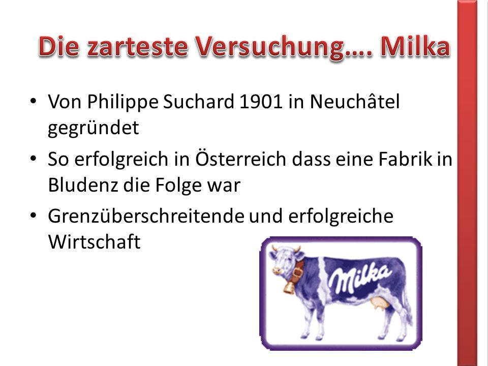 Von Philippe Suchard 1901 in Neuchâtel gegründet So erfolgreich in Österreich dass eine Fabrik in Bludenz die Folge war Grenzüberschreitende und erfolgreiche Wirtschaft