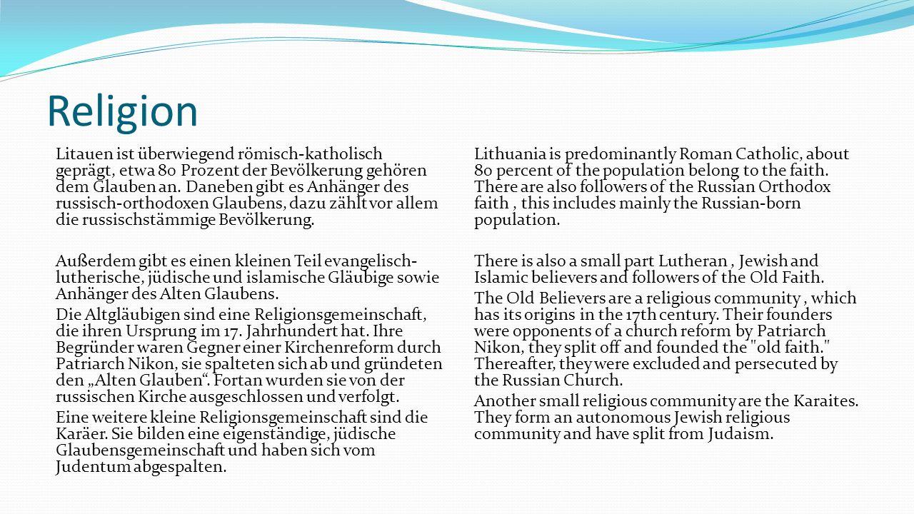 Religion Litauen ist überwiegend römisch-katholisch geprägt, etwa 80 Prozent der Bevölkerung gehören dem Glauben an. Daneben gibt es Anhänger des russ