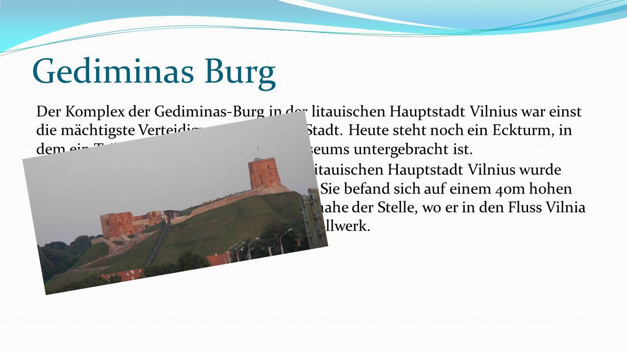 Gediminas Burg Der Komplex der Gediminas-Burg in der litauischen Hauptstadt Vilnius war einst die mächtigste Verteidigungsanlage der Stadt. Heute steh