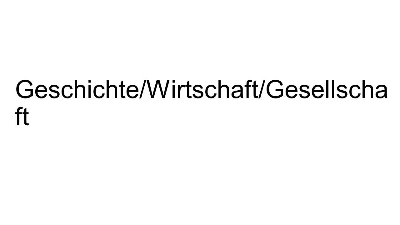 Geschichte/Wirtschaft/Gesellscha ft