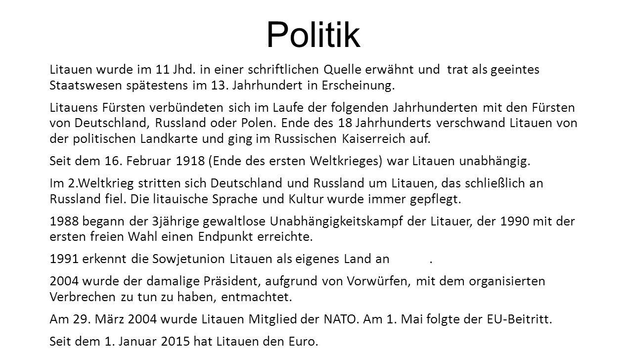 Politik Litauen wurde im 11 Jhd. in einer schriftlichen Quelle erwähnt und trat als geeintes Staatswesen spätestens im 13. Jahrhundert in Erscheinung.