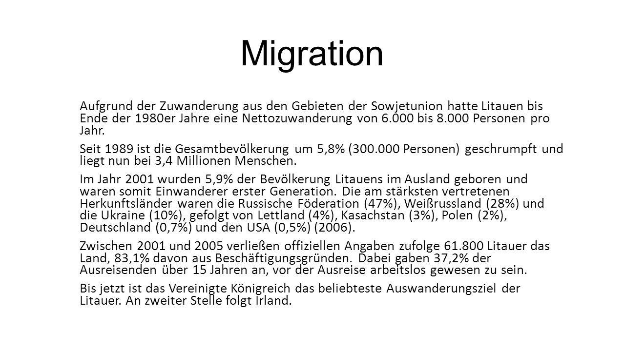 Migration Aufgrund der Zuwanderung aus den Gebieten der Sowjetunion hatte Litauen bis Ende der 1980er Jahre eine Nettozuwanderung von 6.000 bis 8.000