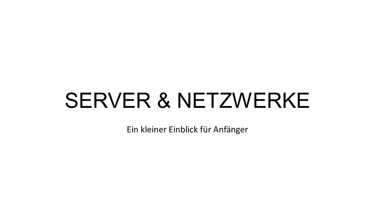 SERVER & NETZWERKE Ein kleiner Einblick für Anfänger