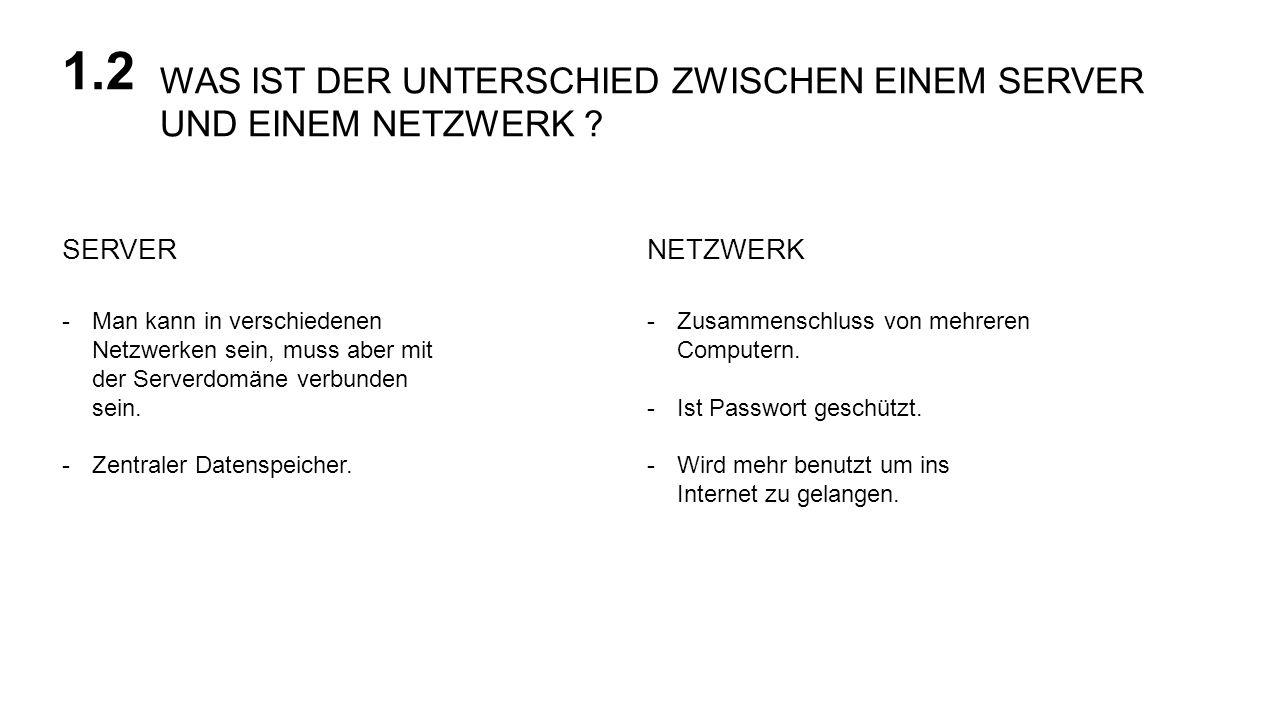 WAS IST DER UNTERSCHIED ZWISCHEN EINEM SERVER UND EINEM NETZWERK ? 1.2 NETZWERKSERVER -Man kann in verschiedenen Netzwerken sein, muss aber mit der Se