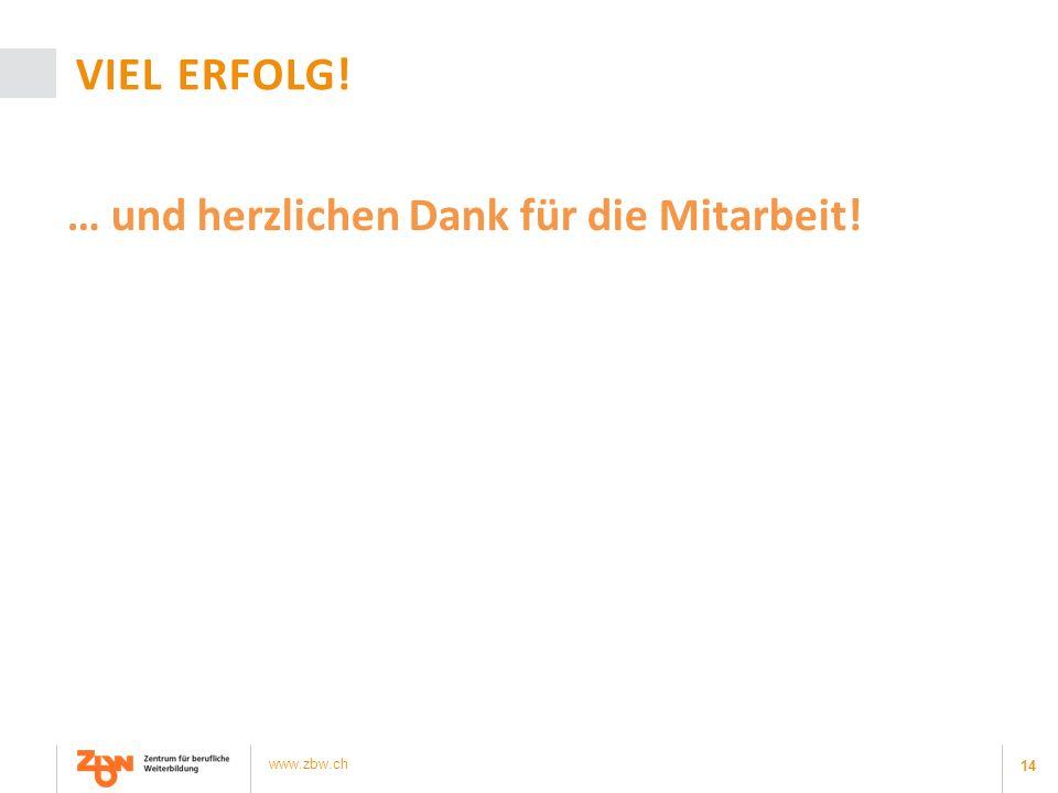 14 www.zbw.ch VIEL ERFOLG! … und herzlichen Dank für die Mitarbeit!