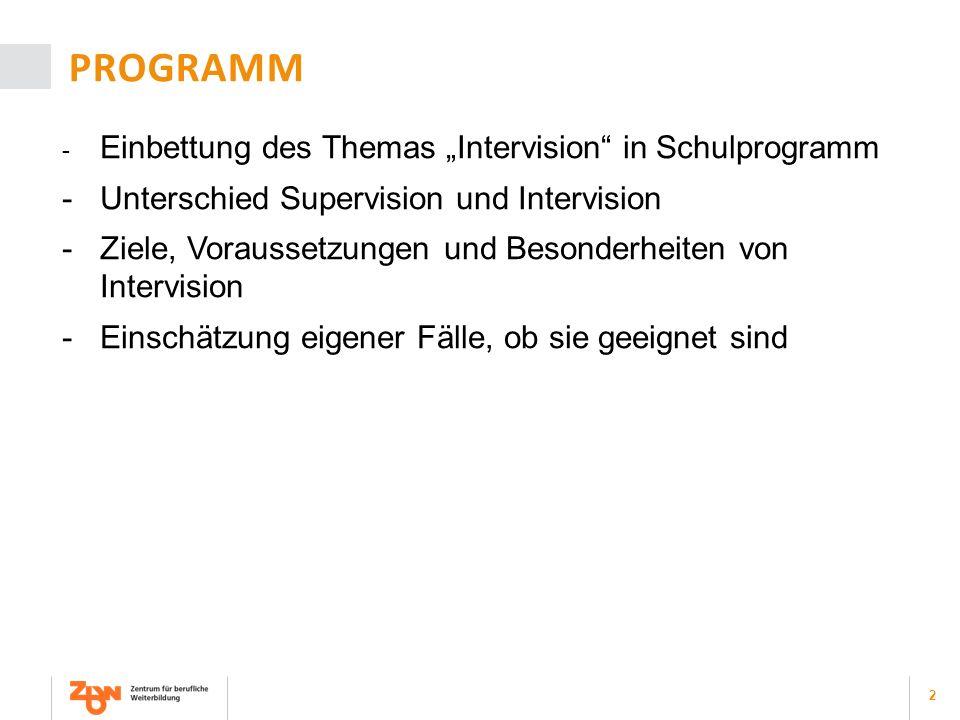 """2 PROGRAMM - Einbettung des Themas """"Intervision"""" in Schulprogramm -Unterschied Supervision und Intervision -Ziele, Voraussetzungen und Besonderheiten"""