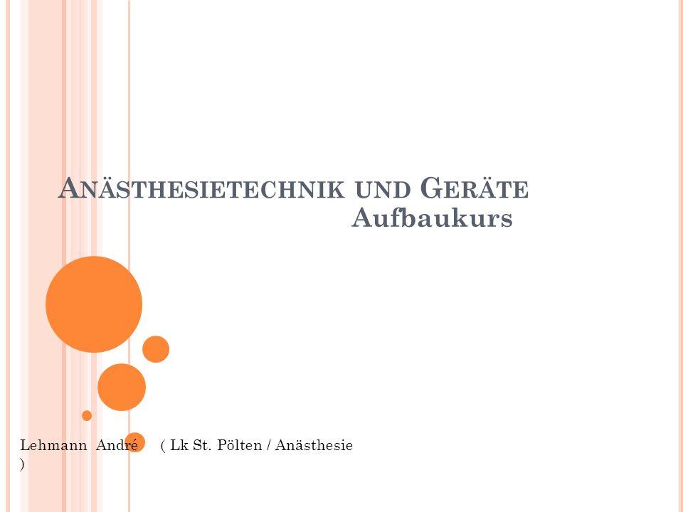 A NÄSTHESIETECHNIK UND G ERÄTE Aufbaukurs Lehmann André ( Lk St. Pölten / Anästhesie )