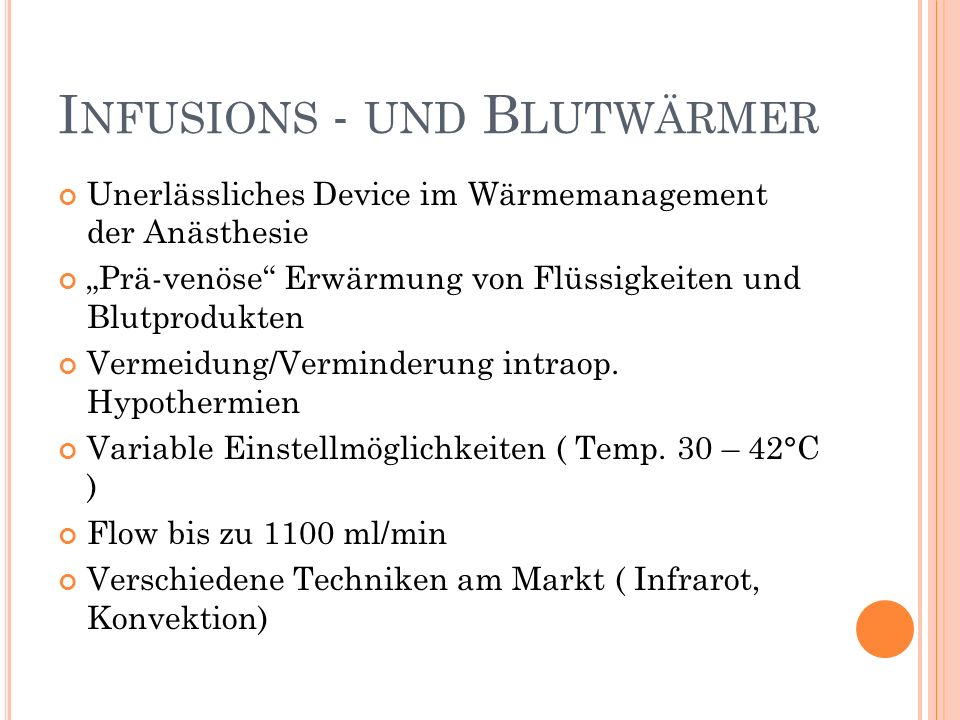 """I NFUSIONS - UND B LUTWÄRMER Unerlässliches Device im Wärmemanagement der Anästhesie """"Prä-venöse Erwärmung von Flüssigkeiten und Blutprodukten Vermeidung/Verminderung intraop."""
