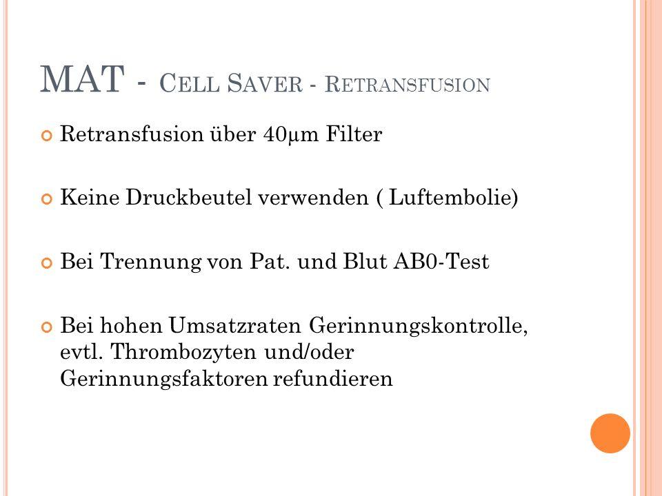 MAT - C ELL S AVER - R ETRANSFUSION Retransfusion über 40µm Filter Keine Druckbeutel verwenden ( Luftembolie) Bei Trennung von Pat.