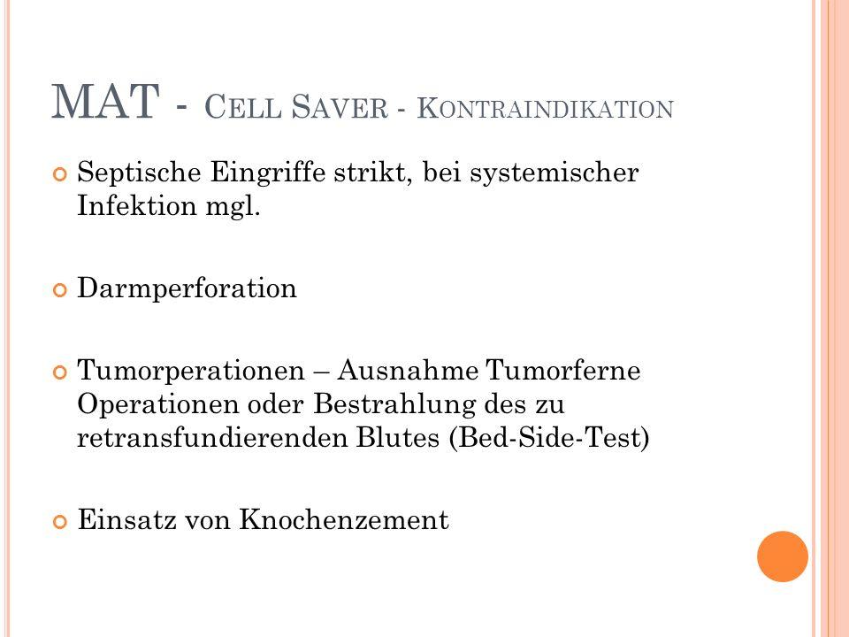 MAT - C ELL S AVER - K ONTRAINDIKATION Septische Eingriffe strikt, bei systemischer Infektion mgl.