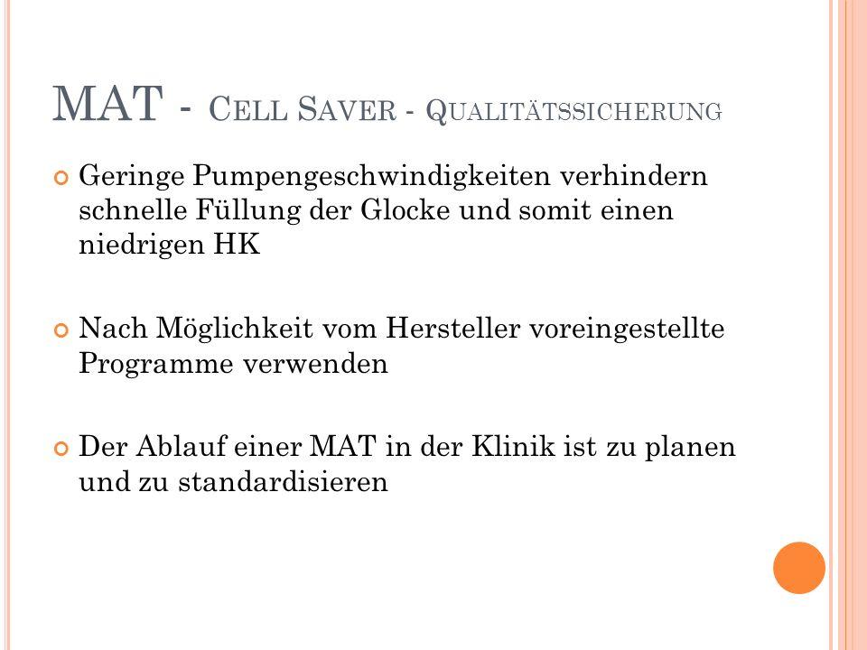 MAT - C ELL S AVER - Q UALITÄTSSICHERUNG Geringe Pumpengeschwindigkeiten verhindern schnelle Füllung der Glocke und somit einen niedrigen HK Nach Möglichkeit vom Hersteller voreingestellte Programme verwenden Der Ablauf einer MAT in der Klinik ist zu planen und zu standardisieren