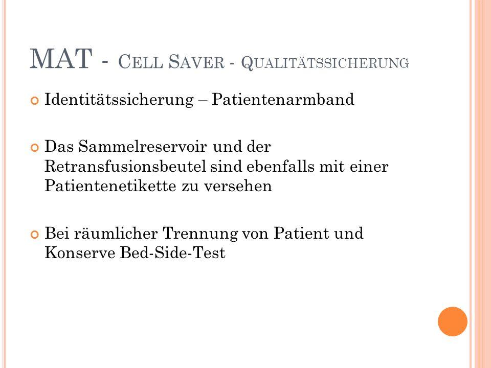 MAT - C ELL S AVER - Q UALITÄTSSICHERUNG Identitätssicherung – Patientenarmband Das Sammelreservoir und der Retransfusionsbeutel sind ebenfalls mit einer Patientenetikette zu versehen Bei räumlicher Trennung von Patient und Konserve Bed-Side-Test