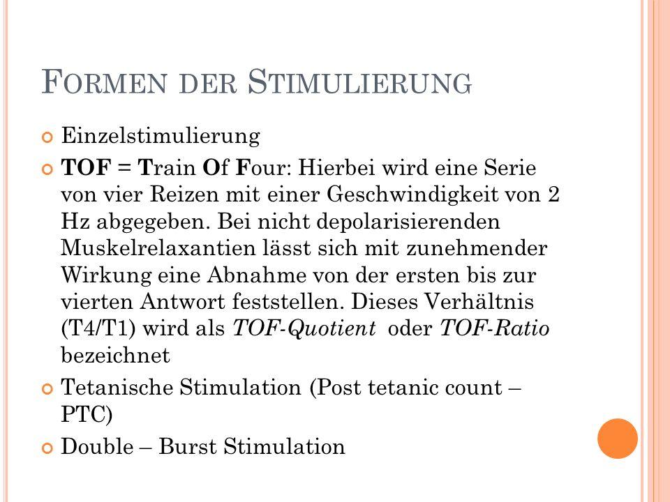 F ORMEN DER S TIMULIERUNG Einzelstimulierung TOF = T rain O f F our: Hierbei wird eine Serie von vier Reizen mit einer Geschwindigkeit von 2 Hz abgegeben.