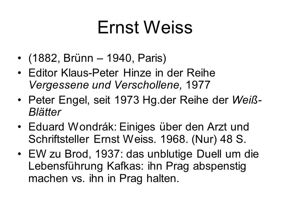Ernst Weiss (1882, Brünn – 1940, Paris) Editor Klaus-Peter Hinze in der Reihe Vergessene und Verschollene, 1977 Peter Engel, seit 1973 Hg.der Reihe de