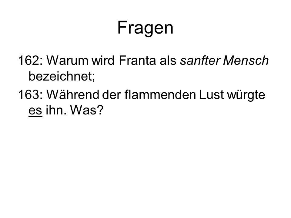 Fragen 162: Warum wird Franta als sanfter Mensch bezeichnet; 163: Während der flammenden Lust würgte es ihn. Was?